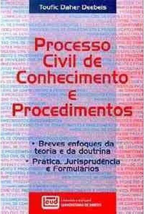 Processo Civil De Conhecimento e Procedimento - Deebeis,Toufic Daher   Tagrny.org