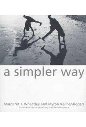 A Simpler Way - Wheatley,Margaret J. Kellner-Rogers,Myron   Nisrs.org