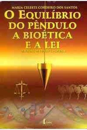 O Equilibrio do Pendulo. Bioetica e A Lei - Santos,Maria Celeste C. Leite | Tagrny.org