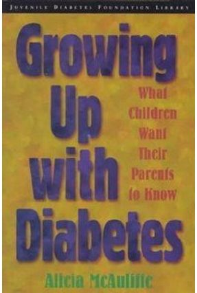 Growing Up With Diabetes - What Children Want Their Parents To Know - McAuliffe,Alicia | Nisrs.org