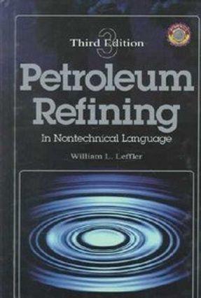 Petroleum Refining In Nontechnical Language - Leffler,William L.   Tagrny.org