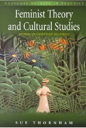 Feminist Theory and Cultural Studies - Thornham,Sue | Tagrny.org