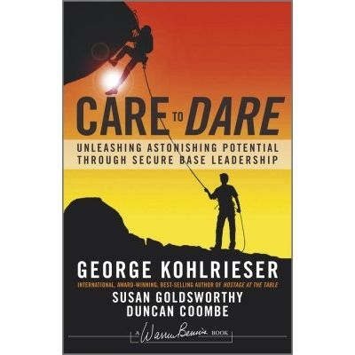 Care to Dare - Unleashing Astonishing Potential Through Secure Base Leadership