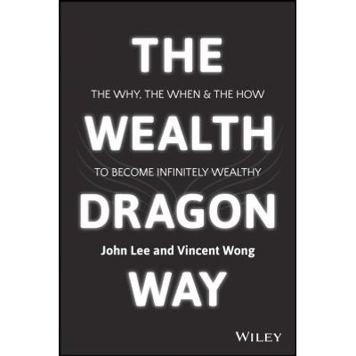 The Wealth Dragon Way - The Why, the When and the How to Become Infinitely Wealthy