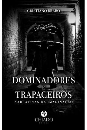 Dominadores E Trapaceiros - Narrativas Da Imaginação - Cristiano Brabo | Hoshan.org