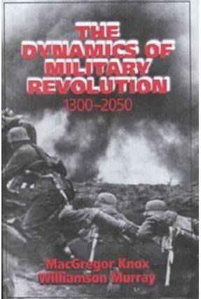 The Dynamics of Military Revolution, 1300-2050 - Murray,Williamson Knox,MacGregor Knox,MacGregor Murray,Williamson | Nisrs.org