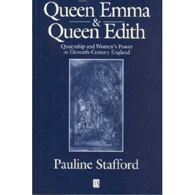 Queen Emma and Queen Edith - Queenship and Women's Power in Eleventh-Century England