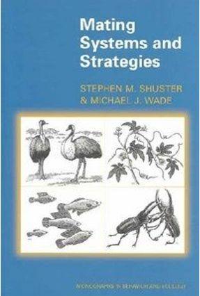 Mating Systems And Strategies - Shuster,Stephen M. Wade,Michael John | Hoshan.org