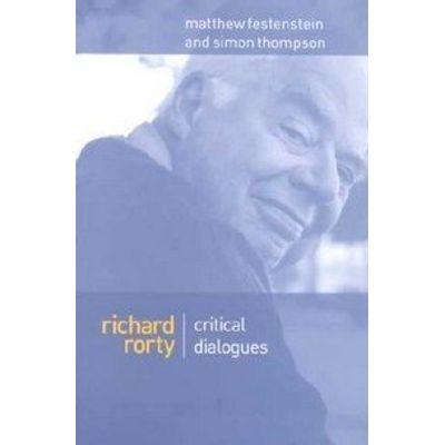 Richard Rorty - Critical Dialogues