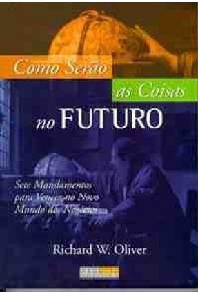 Como Serao as Coisas no Futuro - Oliver,Richard W.   Nisrs.org
