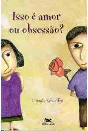 Isso e Amor ou Obsessao ? - Schaeffer,Brenda | Hoshan.org