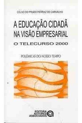 A Educacao Cidada na Visao Empresarial - Carvalho,Celso  Prado Ferraz   Hoshan.org