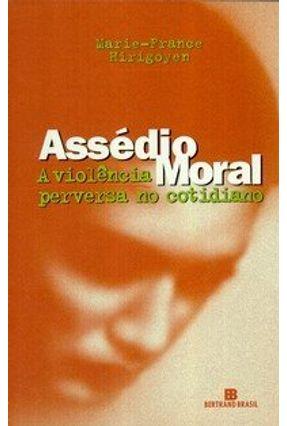 Assédio Moral - A Violência Perversa no Cotidiano - Hirigoyen,Marie France   Tagrny.org