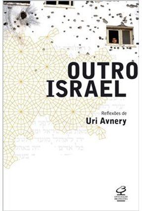 Outro Israel - Reflexões de Uri Avnery - Avnery,Uri | Tagrny.org