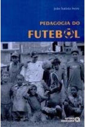 Pedagogia do Futebol - Col. Educação Física e Esportes