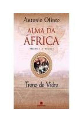 Trono de Vidro - Alma da África - Volume 3 - Olinto,Antonio | Tagrny.org