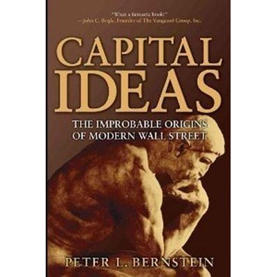 Capital Ideas - The Improbable Origins Of Modern Wall Street