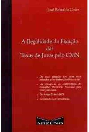 A Ilegalidade da Fixacao das Taxas Juros Cmn - Coser,Jose Reinaldo   Hoshan.org