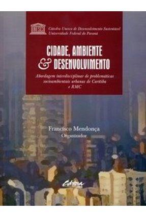 Cidade, Ambiente & Desenvolvimento - Série Pesquisa - Mendonca,Francisco | Hoshan.org