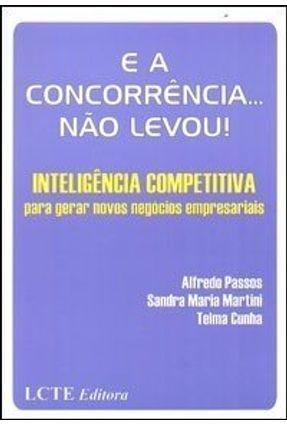 E a Concorrência...não Levou! - Inteligência Competitiva - Passos,Alfredo | Hoshan.org