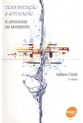 Comunicação e Educação - A Linguagem em Movimento - Citelli,Adilson Odair | Hoshan.org