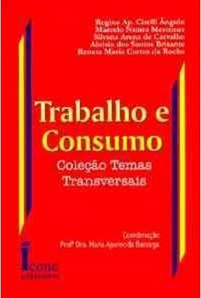 Trabalho e Consumo - Col. Temas Transversaias - Angulo,Regina Ap. Cirelli   Tagrny.org