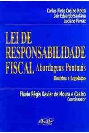 Lei de Responsabilidade Fiscal - Abordagens - Castro,Flavio Regis Xavier M. | Tagrny.org