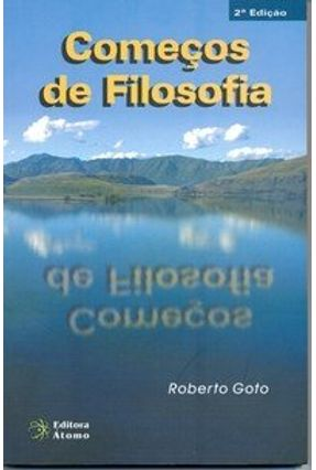 Começos de Filosofia - 2ª Ed. - Goto,Roberto | Tagrny.org