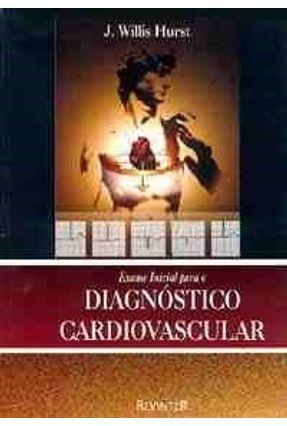 Exame Inicial para o Diagnostico Cardiovascul - Hurst,J.willis | Hoshan.org