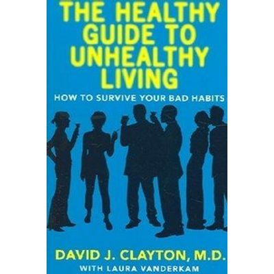 The Healthy Guide to Unhealthy Living