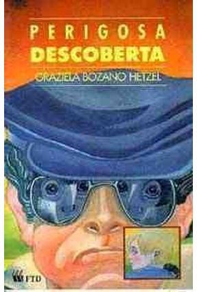 Perigosa Descoberta - Col. Desafio de Crescer - Hetzel,Graziela Bozano pdf epub