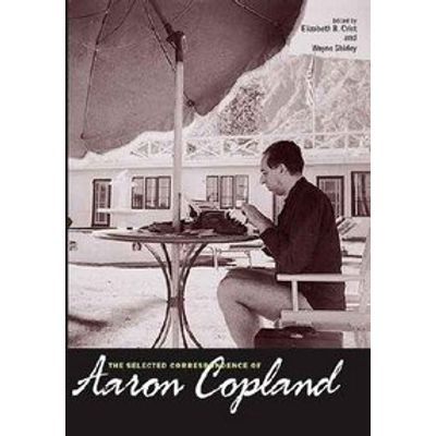 The Selected Correspondence of Aaron Copland