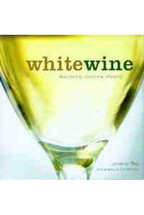 White Wine Discovering Exploring Enjoying - Ray,Jonathan | Nisrs.org