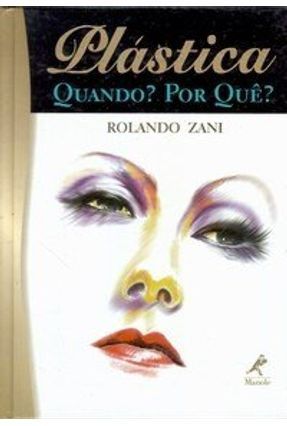 Plástica - Quando? Por Quê? - Zani,Rolando | Tagrny.org