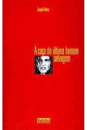 A Caca do Ultimo Homem Selvagem - Vallvey,Angela pdf epub