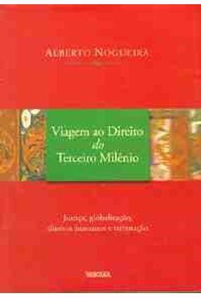Viagem ao Direito do Terceiro Milênio - Nogueira,Alberto | Hoshan.org