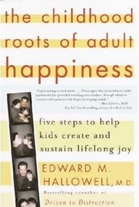 The Childhood Roots of Adult Happiness - Hallowell,Edward M. | Tagrny.org