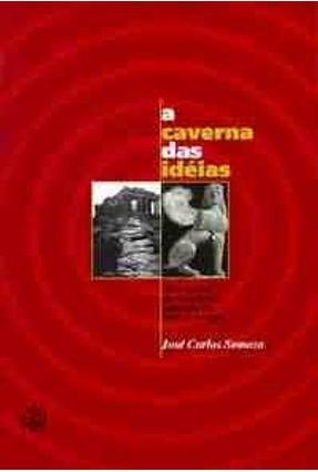 A Caverna das Ideias - Somoza,Jose Carlos | Hoshan.org
