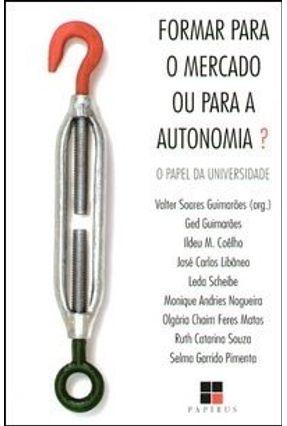 Formar para o Mercado ou para a Autonomia ? O Papel da Universidade - Guimarães,Valter Soares   Tagrny.org