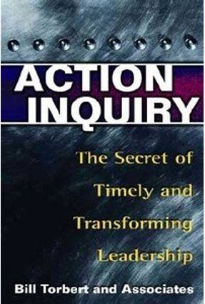 Action Inquiry - Taylor,Steve Keeley,Jackie Gauthier,Alain Torbert,William R. Rudolph,Jenny Rooke,David Foldy,Erica Cook-Greuter,Susanne Royce,Catherine Ross,Sara Fisher,Dalmar Tran,Mariana | Tagrny.org