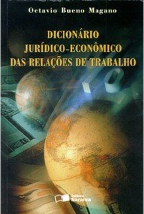 Dicionário Jurídico-econômico das Relações de Trabalho - Magano,Octavio Bueno | Hoshan.org