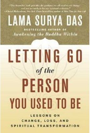 Letting Go of the Person You Used to Be - Das,Lama Surya | Hoshan.org
