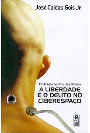 O Direito na Era das Redes - A Liberdade e o Delito no Ciberespaço - Jr,Jose Caldas Gois   Hoshan.org