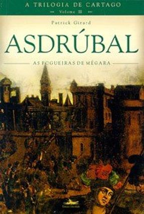 Asdrubal a Trilogia de Cartago - Vol III - Girard,Patrick Girard,Patrick | Tagrny.org