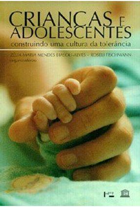 Criancas e Adolescentes  - Constr Cultura Tol - Biasoli,Zelia Maria Mendes | Hoshan.org