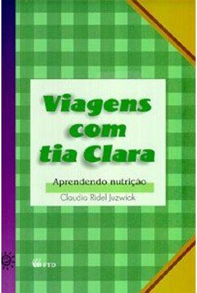 Viagens Com Tia Clara - Col. Aprendendo Nutrição - Juzwiak,Claudia Ridel | Tagrny.org