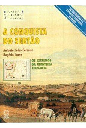 A Conquista do Sertão - a Vida No Tempo do Açúcar - Ferreira,Antonio Celso | Hoshan.org