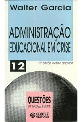 Administracao Educacional em Crise - Garcia,Walter   Nisrs.org