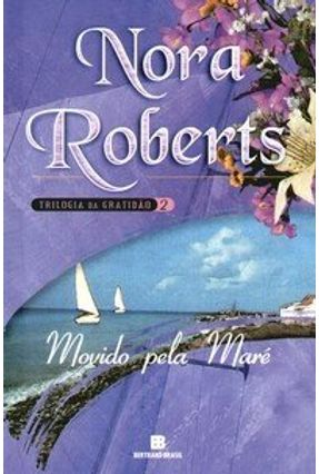 Movido Pela Maré - Trilogia da Gratidão - Vol. 2 - Roberts,Nora | Hoshan.org