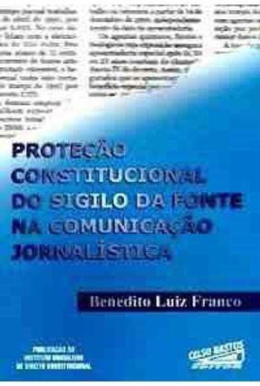 Protecao Const do Sigilo da Fonte Comuni Jorn - Franco,Benedito Luiz   Hoshan.org